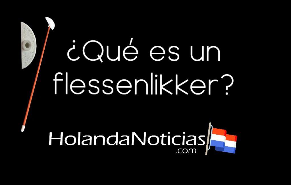 ¿Qué es un flessenlikker? ¿Todavía se utiliza en los Países Bajos?