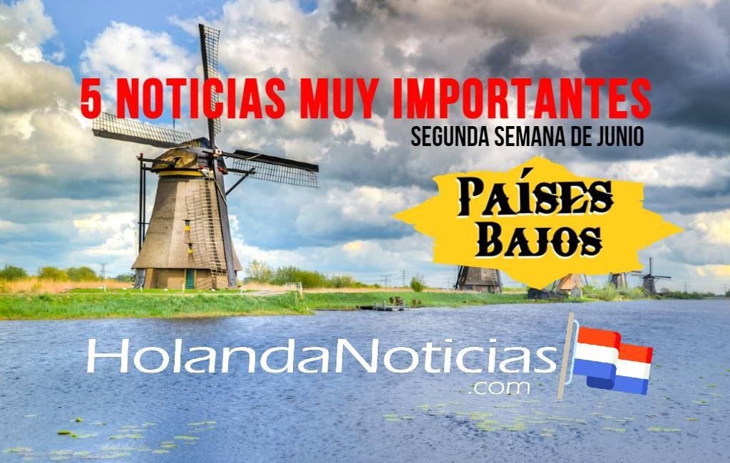 Países Bajos: 5 noticias muy importantes (Segunda semana de junio)