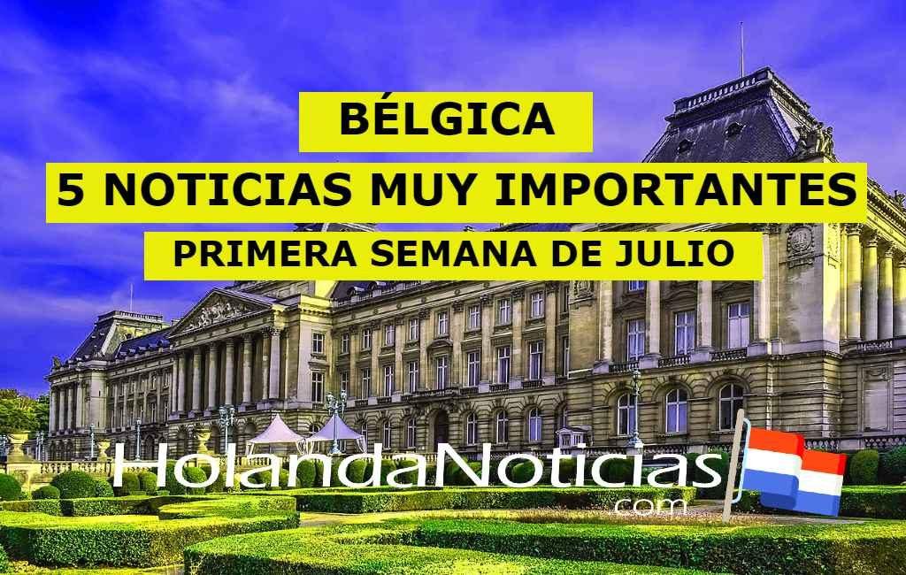 Bélgica: 5 noticias muy importantes (Primera semana de julio)