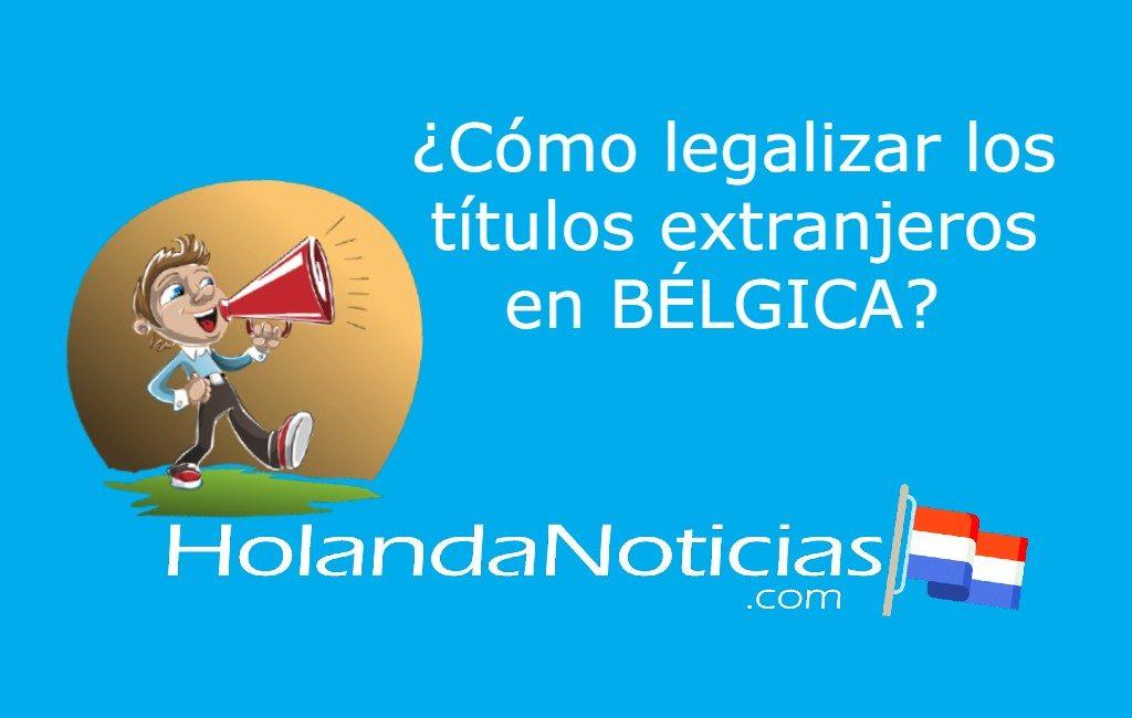 ¿Cómo legalizar (homologar) los títulos extranjeros en Bélgica?