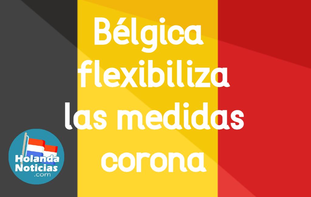Bélgica flexibiliza las medidas corona.